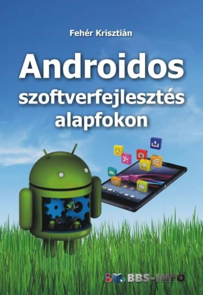 Fehér Krisztián - Androidos szoftverfejlesztés alapfokon