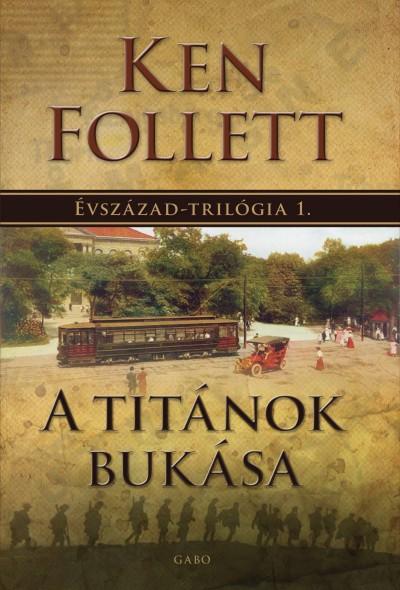 Ken Follett - A titánok bukása: Évszázad-trilógia 1.