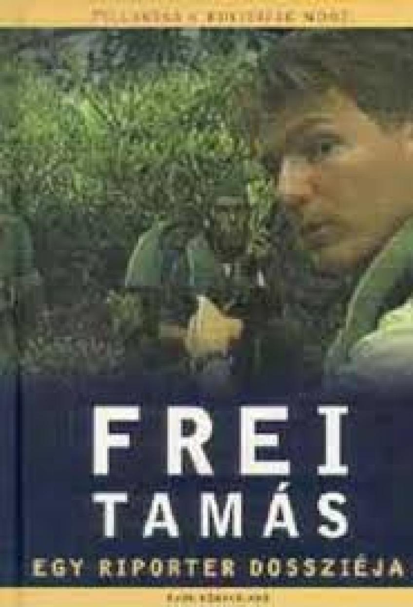 Frei Tamás - Egy riporter dossziéja