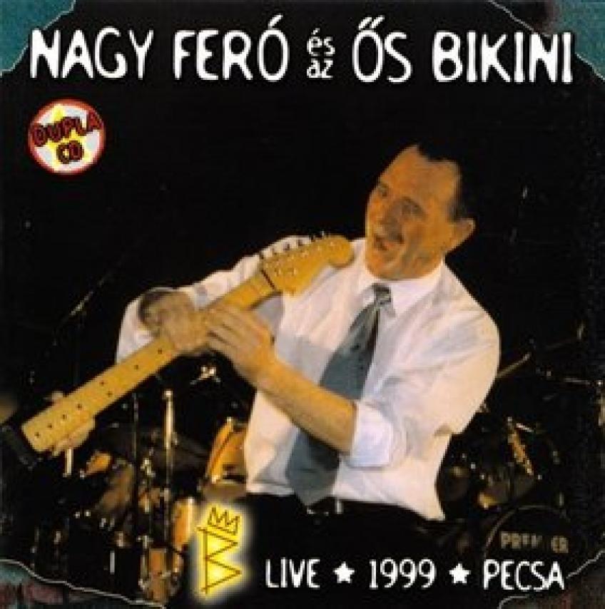 Nagy Feró és az Ős Bikini - Live 1999 PECSA (1999)