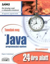 Rogers Cadenhead - Tanuljuk meg a Java programozási nyelvet 24 óra alatt