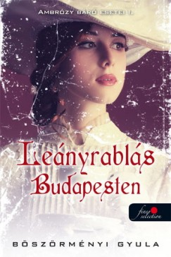 Böszörményi Gyula - Leányrablás Budapesten