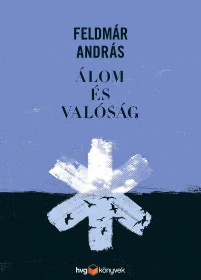 Feldmár András - Álom és valóság