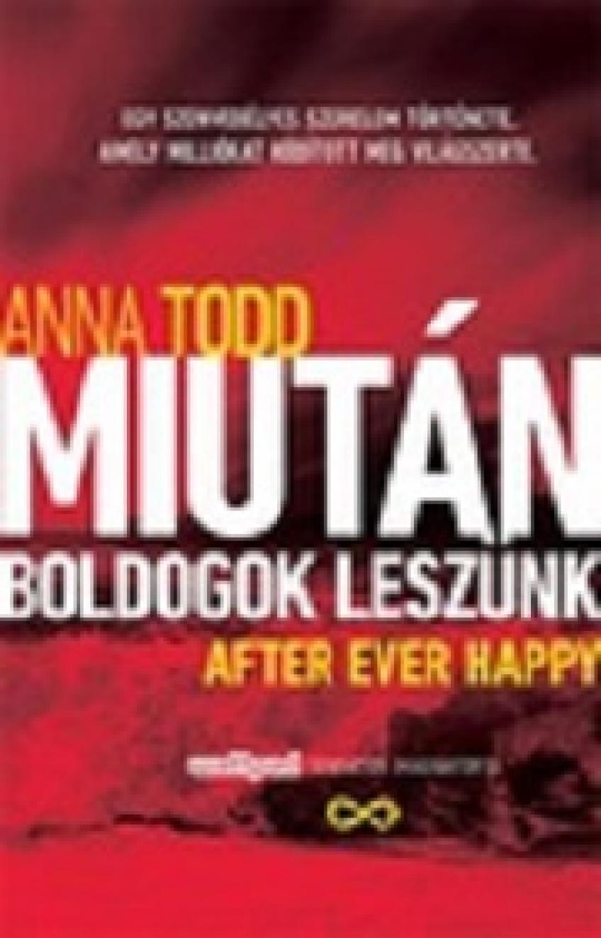 Anna Todd - After Ever Happy – Miután boldogok leszünk