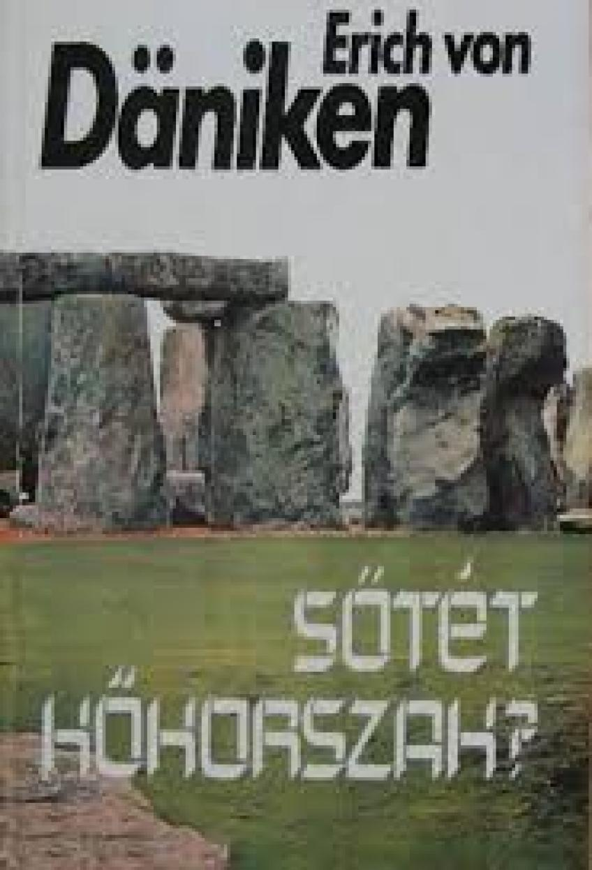 Erich von Däniken - Sötét kőkorszak?