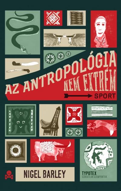 Nigel Barley - Az antropológia nem extrém sport