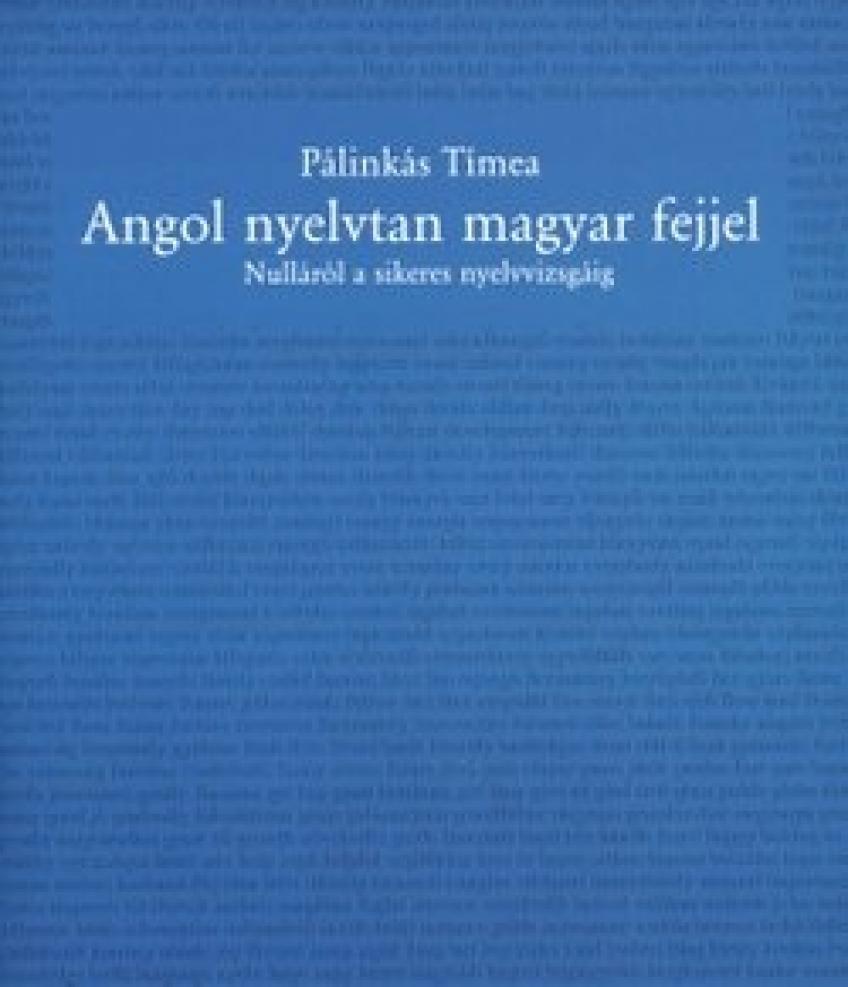 Pálinkás Tímea - Angol nyelvtan magyar fejjel