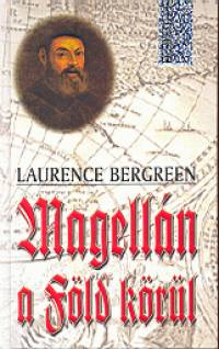 Laurence Bergreen - Magellán a Föld körül