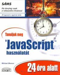 Michael Moncur - Tanuljuk meg a JavaScript használatát 24 óra alatt