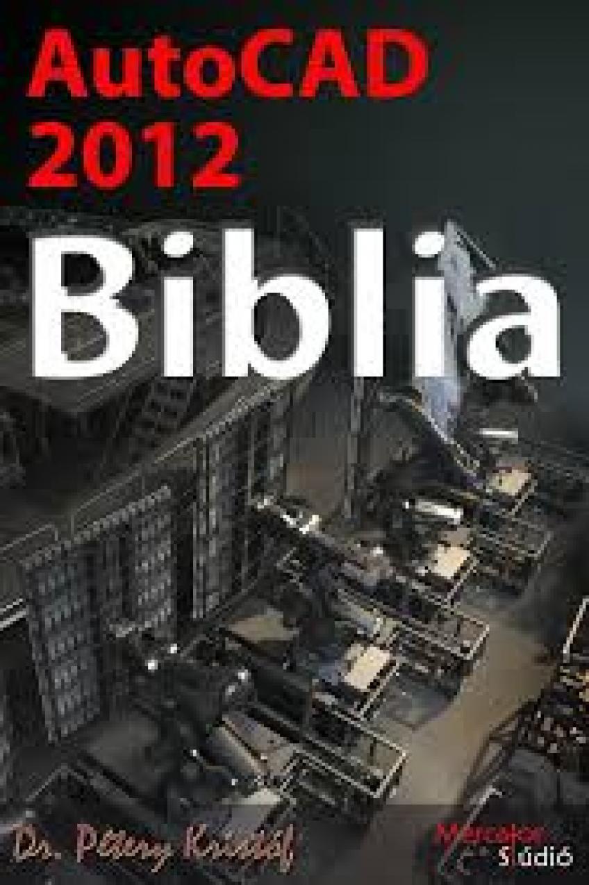 Dr. Pétery Kristóf - AutoCAD 2013 Biblia