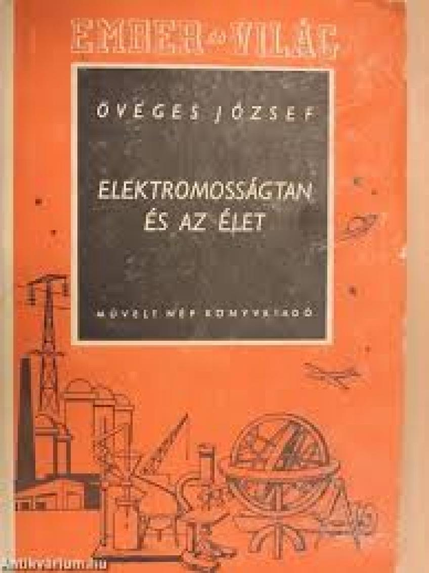 Öveges József - Elektromosságtan és az élet. Az élő fizika II
