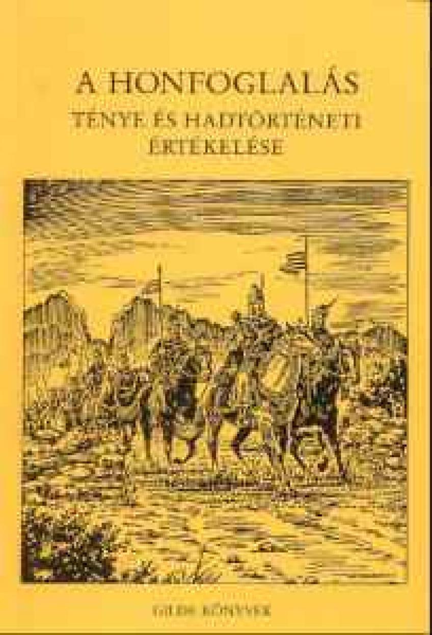 Katona Sándor - A honfoglalás ténye és hadtörténeti értékelése