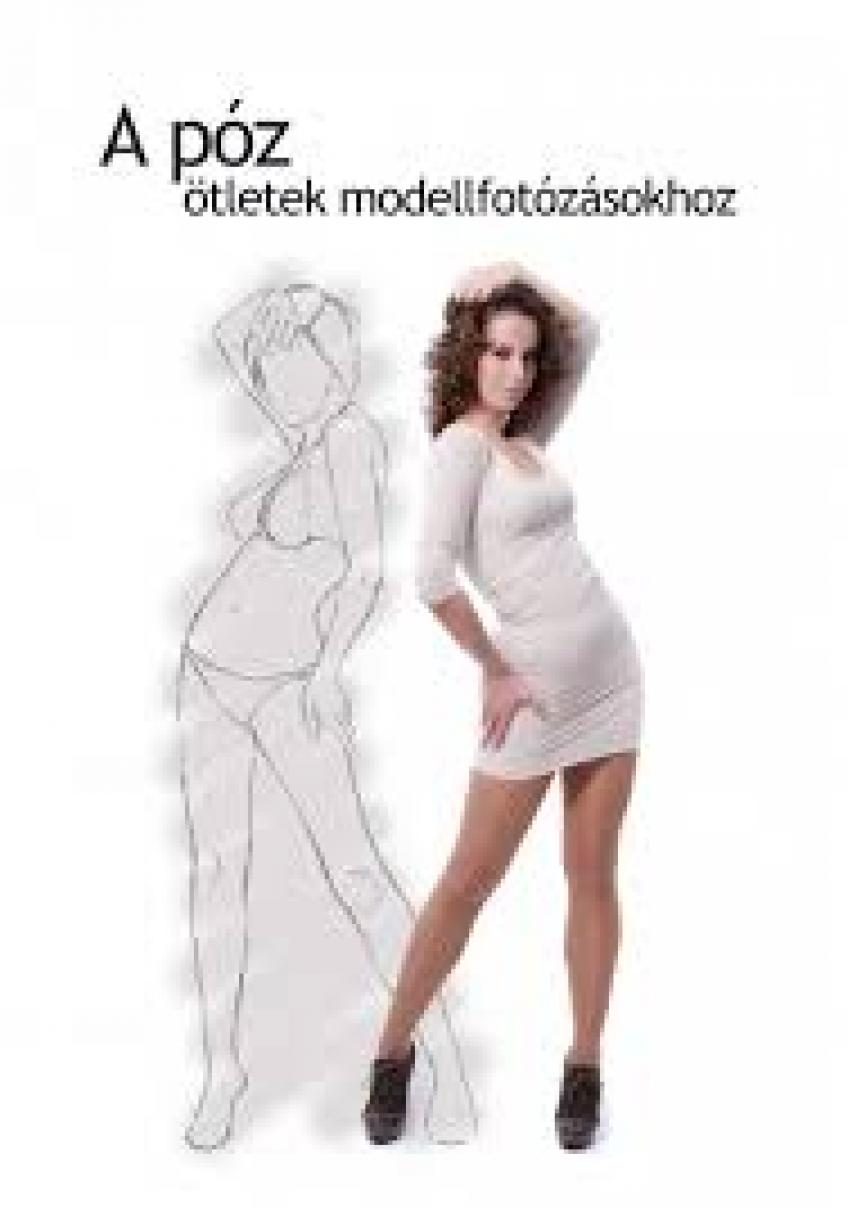 A póz - ötletek modellfotózásokhoz