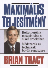 Brian Tracy - Maximális teljesítmény