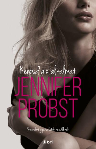 Jennifer Probst - Keresd az alkalmat