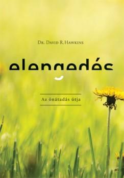 Dr. David R. Hawkins - Elengedés, az önátadás útja