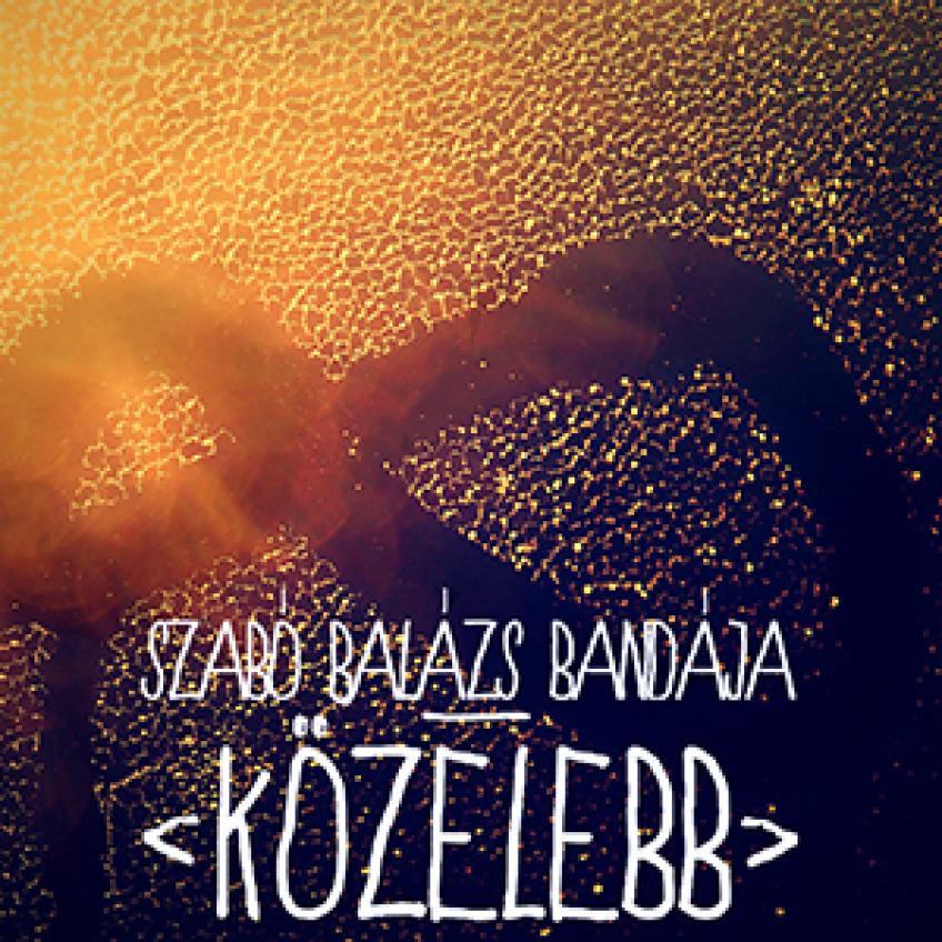 Szabó Balázs Bandája - Közelebb EP