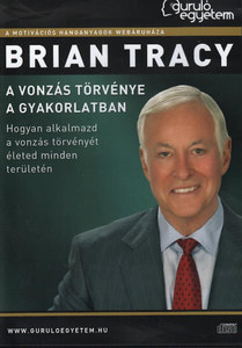 Brian Tracy - A vonzás törvénye a gyakorlatban