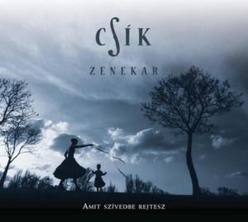 Csík Zenekar - Amit szívedbe rejtesz