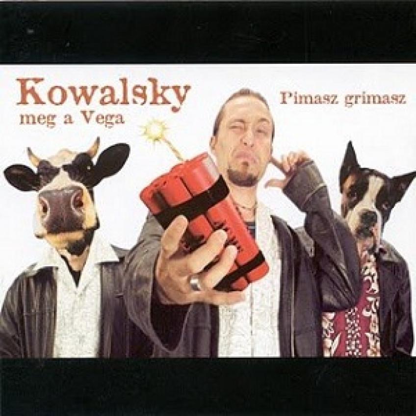 Kowalsky meg a Vega - Pimasz Grimasz