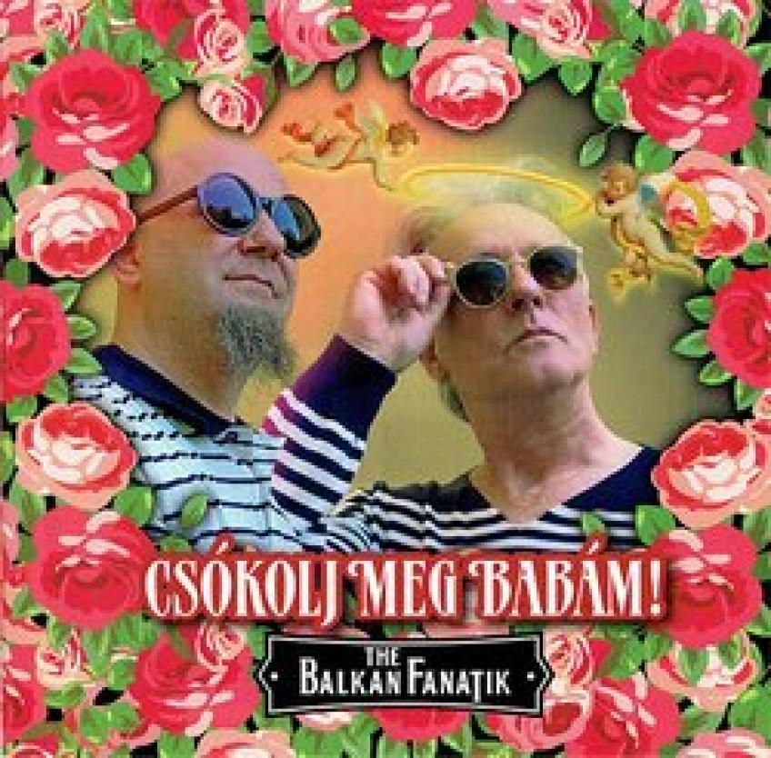 Balkan Fanatik - Csókolj meg Babám