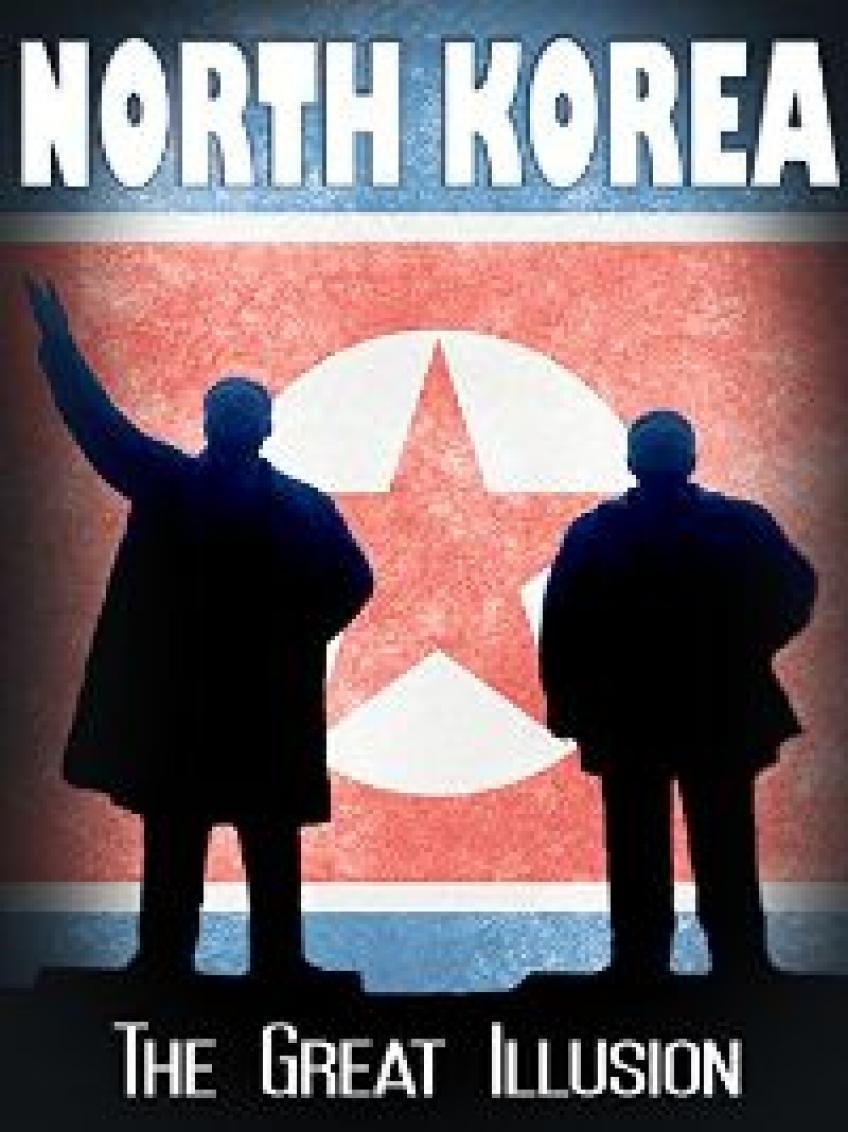 Észak-Korea - A nagy illúzió
