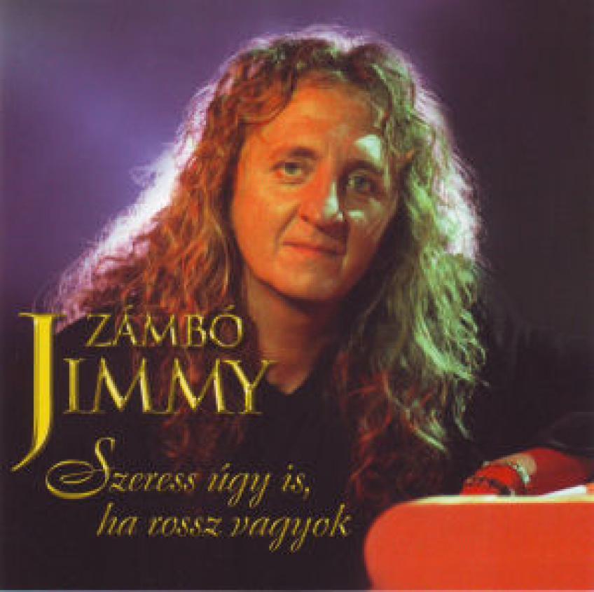 Zámbó Jimmy - Szeress úgy is ha rossz vagyok