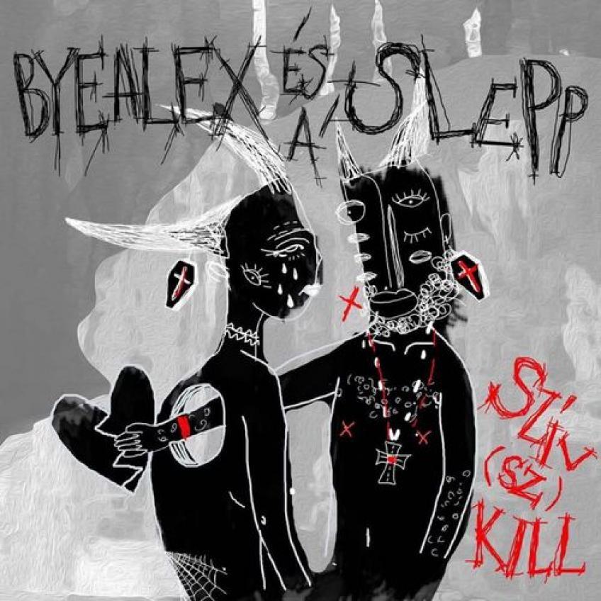 ByeAlex es a Slepp - Sziv(Sz)Kill (2017)