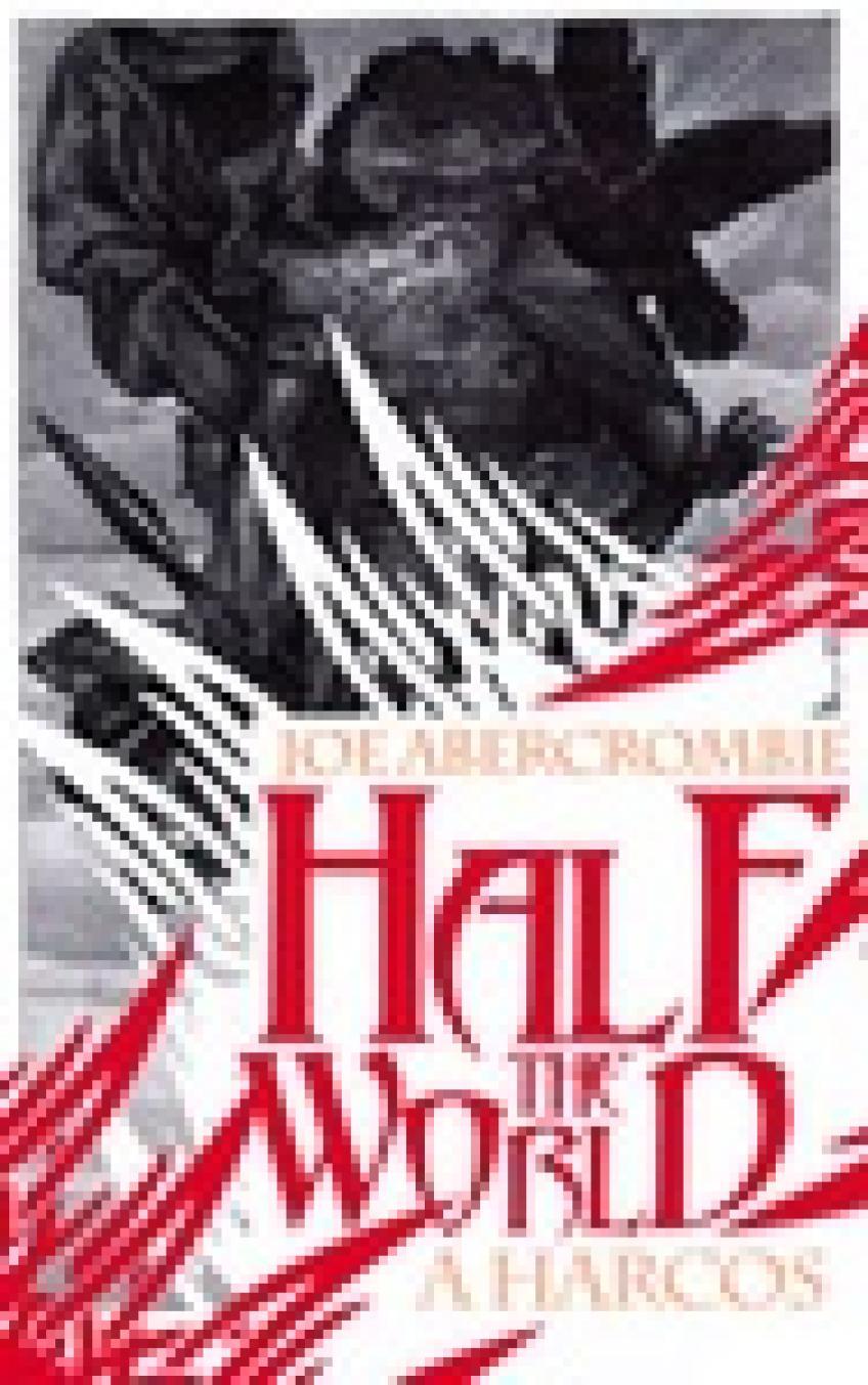 Joe Abercrombie - Half the World – A harcos (Szilánkos-tenger 2.)