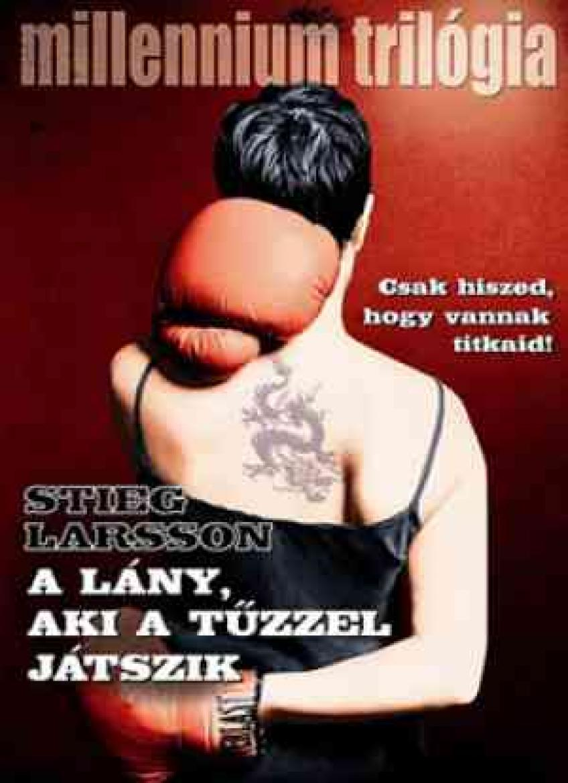 Stieg Larsson - A lány, aki a tűzzel játszik (Millennium 2.)
