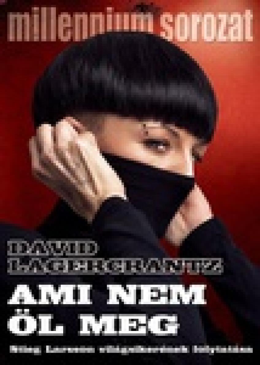 David Lagercrantz - Ami nem öl meg (Millennium 4.)