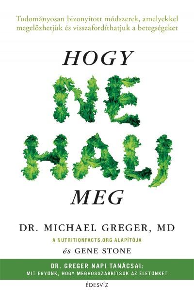 Michael Greger, Gene Stone - Hogy ne halj meg