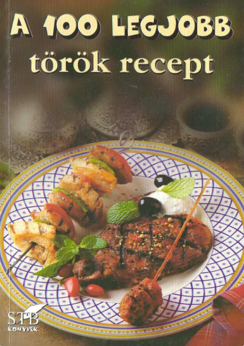 Toró Elza - A 100 legjobb török recept