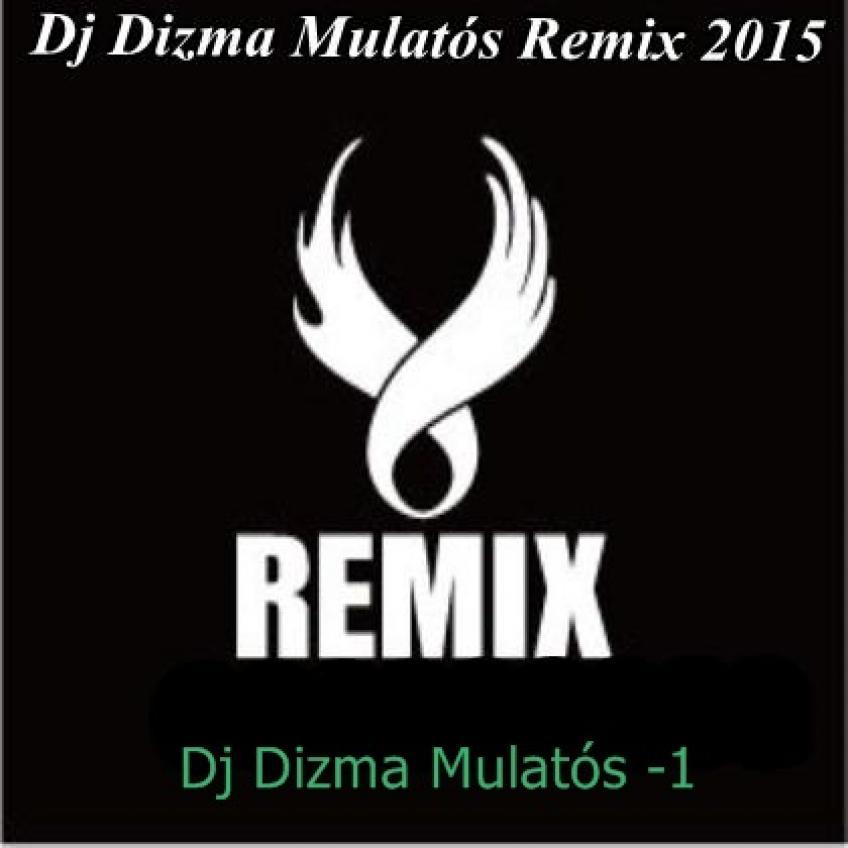 Dj Dizma Mulatós Remix 2015