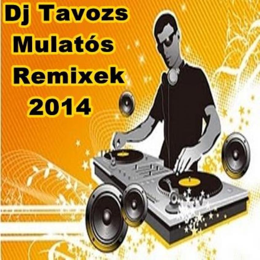Dj Tavozs Mulatós Remixek 2014