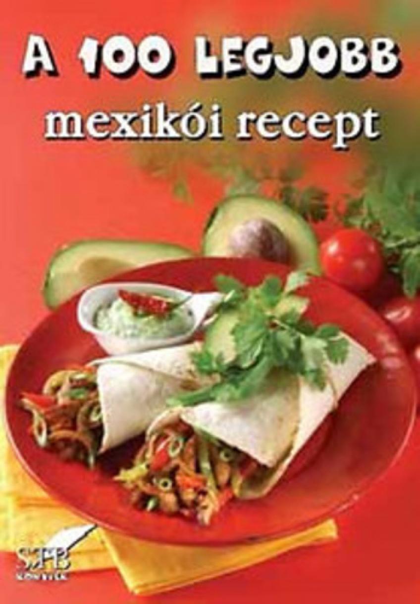 Szőllősi Szilvia - A 100 legjobb mexikói recept